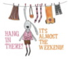 Hang In There! It's Almost The Weekend!