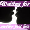 Waiting For Another First Kiss
