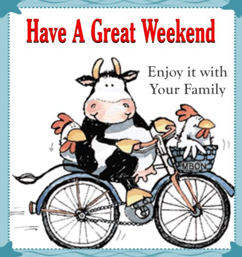 Have A Great Weekend. Enjoy it with Your Family