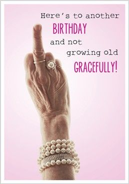 Here's to another Birthday and not growing old gracefully!