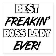 Best Freakin' Boss Lady Ever!