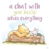 A chat with your bestie solves everything -- Winnie the Pooh:)