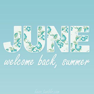 June. Welcome Back, Summer!