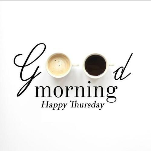 Good morning Happy Thursday -- Coffee