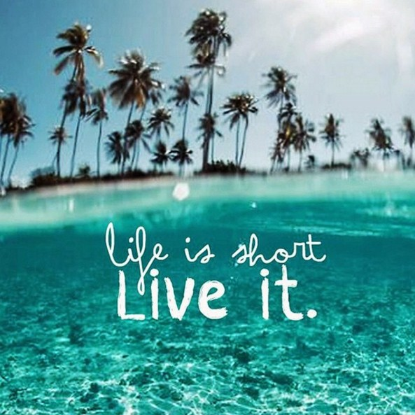 Life is short. Live it. -- Summer Quotes
