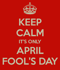 Keep Calm It's Only April Fools' Day