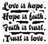 Love Is Hope Hope Is Faith Faith Is Trust Trust Is Love