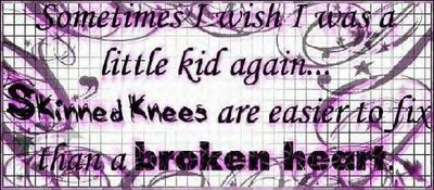 Skinned Knees Are Easier To Fix Than A Broken Heart