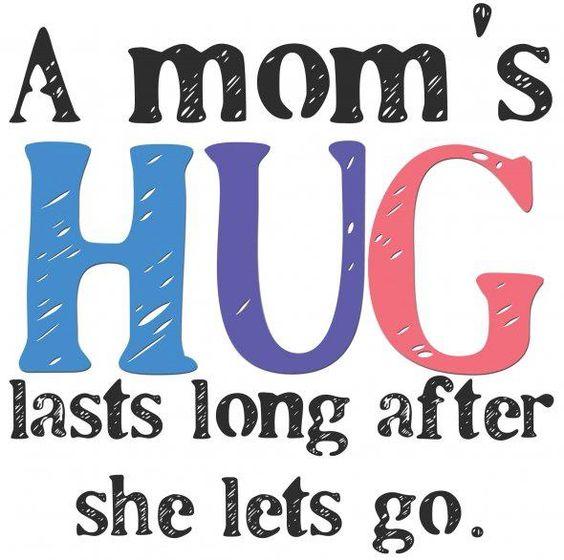A mom's hug last long after she lets go.