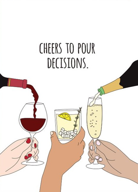 Cheers to pour decisions.