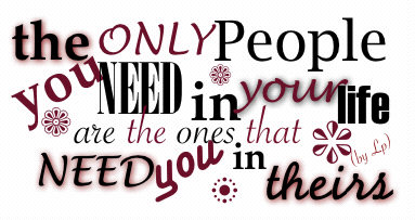 The Only People You Need In Your Life Are The Ones That Need You In Theirs