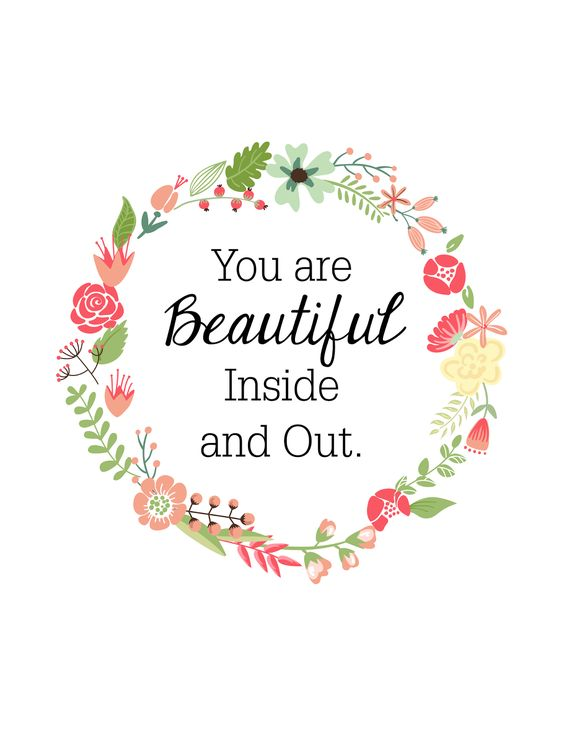You are Beautiful Inside and Out.