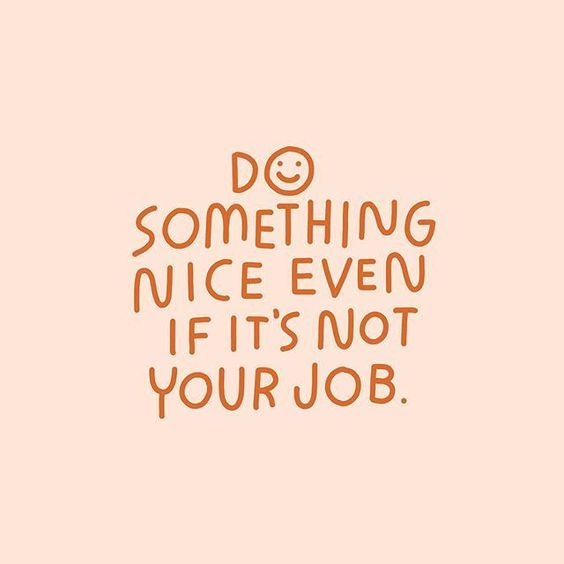 Do Something Nice Even If It's Not Your Job.