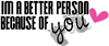 Im A Better Person Because Of You