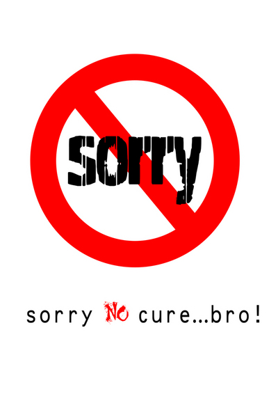 Sorry No Cure Bro