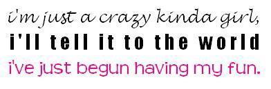 I'm Just A Crazy Kinda Girl