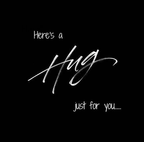 Here is a Hug just for you...
