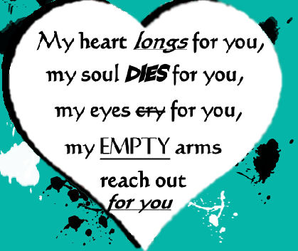 My Heart Longs For You My Soul Dies For You My Eyes Cry For You My Empty Arms Reach Out For You