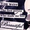 You Were The First Person Who Made Me Fell Beautiful