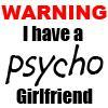Warning I Have A Psycho Girlfriend