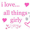 I Love All Things Girly