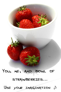 You, Me and Bowl of Strawberries...