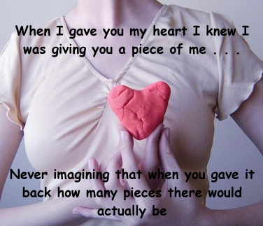When I Gave You My Heart I Knew I Was Giving You A Piece Of Me