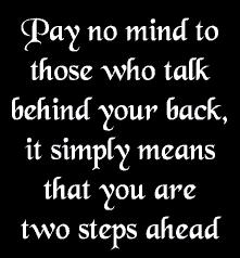 Pay No Mind To Those Who Talk Behind Your Back