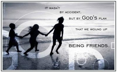 It Wasn't By Accident, But By God's Plan That We Wound Up Being Friends
