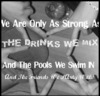 We Are Only As Strong As The Drinks We Mix And The Pools We Swim In And The Friends We Party With