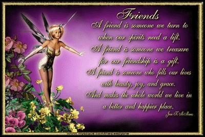Friends A Friend Is Someone We Turn To When Our Spirits Need A Lift