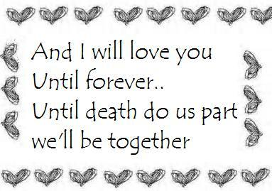 And I Will Love You Until Forever Until Death Do Us Part We'll Be Together