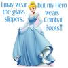 I May Wear The Glass Slippers... But My Hero Wears Combat Boots!