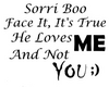 Sorri Boo Gace It , It's True He Loves Me And Not You