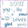 I Love You Like An Emo Kid Loves Girl Pants