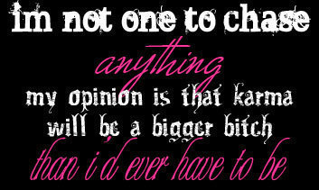 Im Not One To Chase Anything...