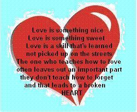 Love Is Something Nice Love Is Something Sweet Love Is A Skill That's Learned Not Picked Up On The Streets