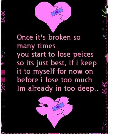 Once It's Broken So Many Times You Start To Lose Peices So Its Just Best, If I Keep It To Myself For Now On Before I Lose Too Mu