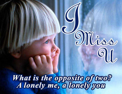 I Miss U What Is The Opposite Of Two A Lonely Me A Lonely You