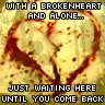 With A Broken Heart And Alone Just Waiting Here Until You Come Back