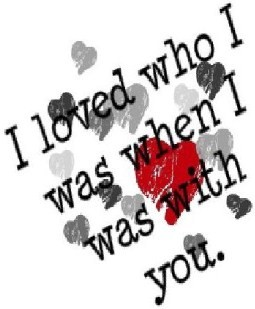 I Loved Who I Was When I Was With You
