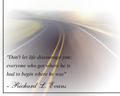 Don't Let Life Discourage You Everyone Who Got Where He Is Had To  Begin Where He Was