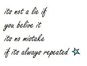Its Not A Lie If You Belive It Its No Mistake If Its Always Repeated