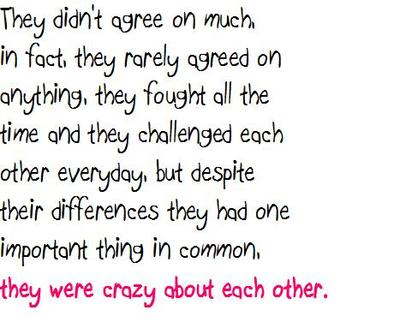 They didn't agree on much, in fact they rarely... -The Notebook Quote