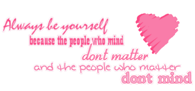 Always Be Yourself Because The People Who Mind Dont Matter