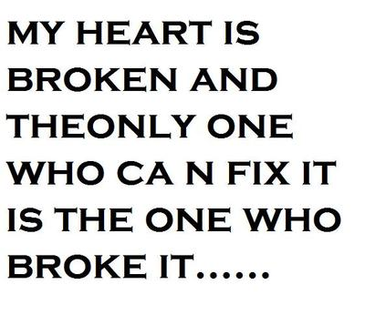 My Heart Is Broken And The Only On Who Can Fix It Is The One Who Broke It