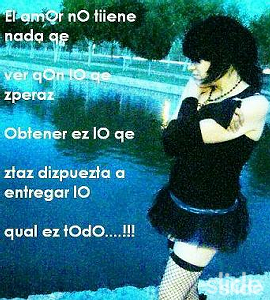 El Amor No Tiiene Nada Qe Ver Qon Lo Qe Zperaz Obtener Ez Lo Qe Zlaz Dizpuezta A Entregar Lo Queal Ez Todo