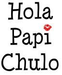 Hola Papi Chulo
