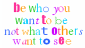 Be Who You Want To Be Not What Others Want To See