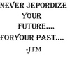 Never Jeopardize Your Future For Your Past